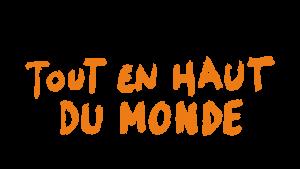 Logo Tout en haut du monde - Long métrage - 2 minutes